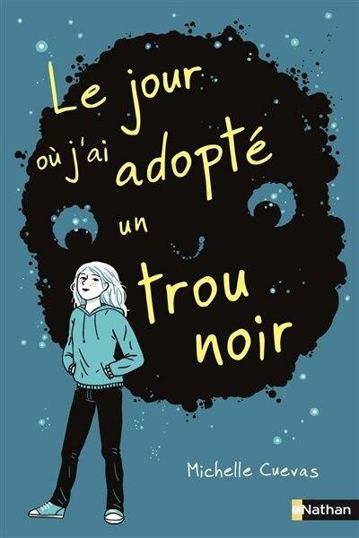Le Jour Où J'ai Adopté Un Trou Noir by Michelle Cuevas