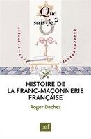 Histoire de la franc-maçonnerie française [nouvelle édition]
