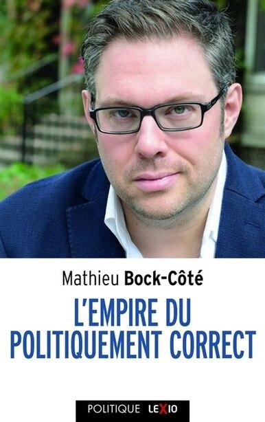 L'empire du politiquement correct : essai sur la respectabilité politico-médiatique de Mathieu Bock-Côté