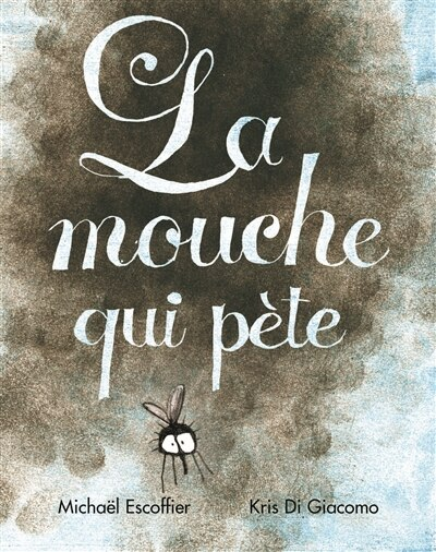 La Mouche Qui Pète by Michael Escoffier