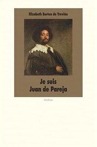 Je suis Juan de Pareja: Né esclave à Séville, élève en secret de Velazquez, peintre malgré tout