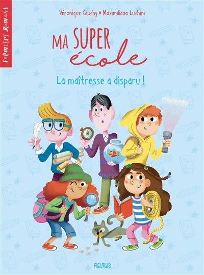 Ma Super École 02  La Maîtresse A Disparu by Véronique Cauchy