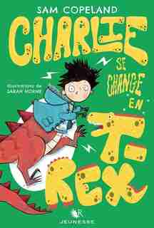 Charlie Se Change En T-rex - Tome 2 de SAM COPELAND