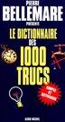 DICT.DES 1000 TRUCS by Pierre Bellemare