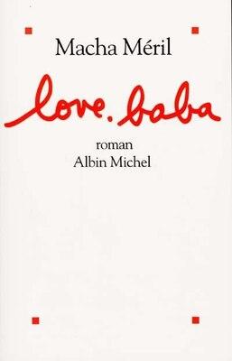 Book LOVE BABA: ROMANS-ESSAIS by Macha Méril
