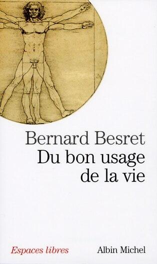DU BON USAGE DE LA VIE de Bernard Besret