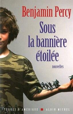Book SOUS LA BANNIERE ETOILEE by Benjamin Percy