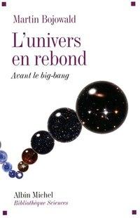 UNIVERS EN REBOND -L' -AVANT LE BIG-BANG: avant le big bang