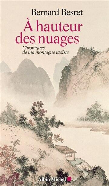 A HAUTEUR DES NUAGES -CHRONIQUES...: Chroniques de ma montagne taoïste de Bernard Besret