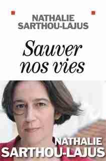 SAUVER NOS VIES by Nathalie Sarthou-Lajus