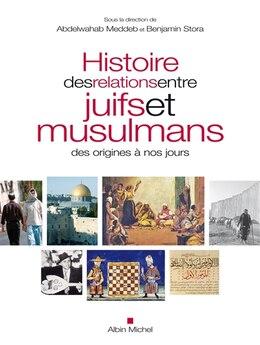 Book Histoire des relations entre juifs et musulmans by Abdelwahab Meddeb