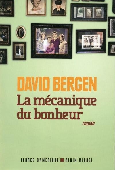 La mécanique du bonheur by David Bergen