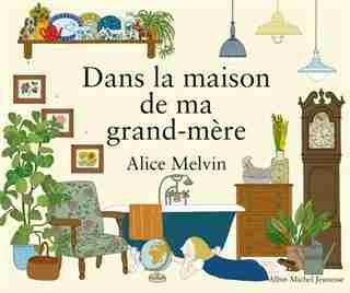 DANS LA MAISON DE MA GRAND-MERE by Alice Melvin
