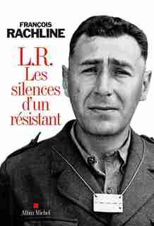 L.R. LES SILENCES D'UN RESISTANT by François Rachline