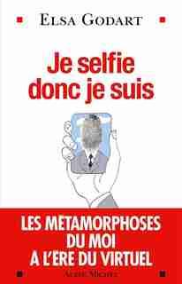 Je selfie, donc je suis by Elsa Godart