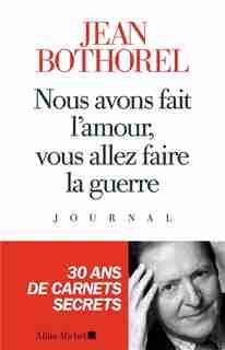 NOUS AVONS FAIT L'AMOUR,...LA GUERRE by Jean Bothorel