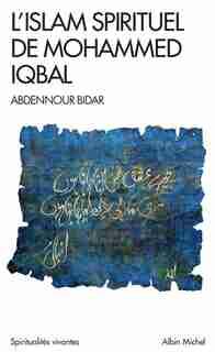 305-ISLAM SPIRITUEL DE MOHAMMED IQBAL-L' by Abdennour Bidar