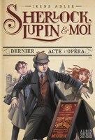 Sherlock, Lupin & Moi Tome 2 Dernier Acte A L'opéra
