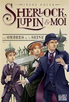SHERLOCK, LUPIN ET MOI TOME 6 LES OMBRES DE LA SEINE
