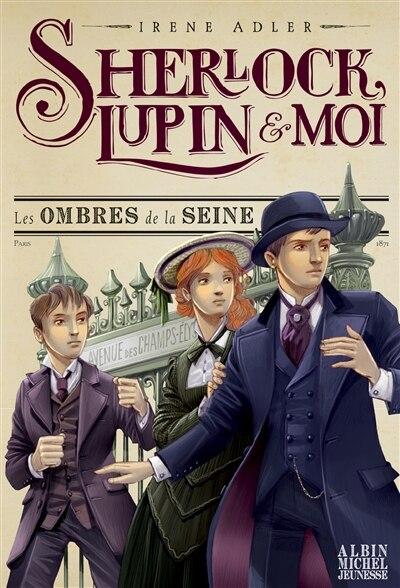 SHERLOCK, LUPIN ET MOI TOME 6 LES OMBRES DE LA SEINE de Irène Adler