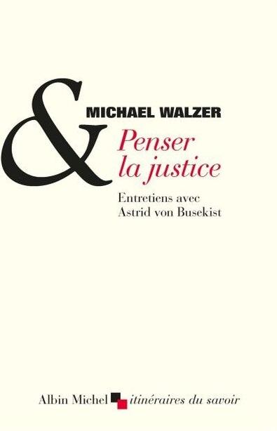 Penser la justice: Entretiens by Michael Walzer