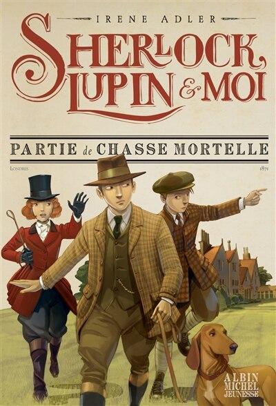 Sherlock, Lupin & moi Tome 9 Partie de chasse mortelle de Irene Adler