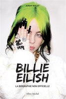 BILLIE EILISH LA BIOGRAPHIE NON-OFFICIELLE