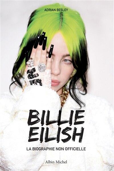 BILLIE EILISH LA BIOGRAPHIE NON-OFFICIELLE de Adrian Besley
