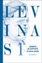 EMMANUEL LEVINAS : OEUVRES COMPLÈTES T.01 : CARNETS DE CAPTIVITÉ ET AUTRES INÉDITS