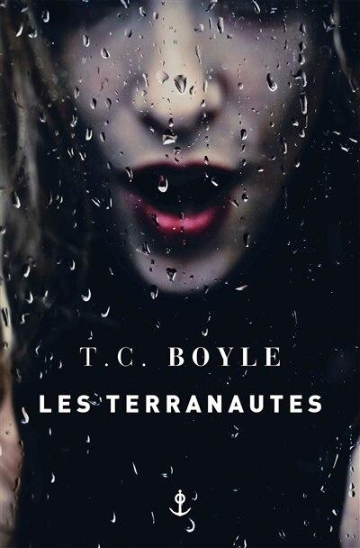 LES TERRANAUTES by T.c. Boyle