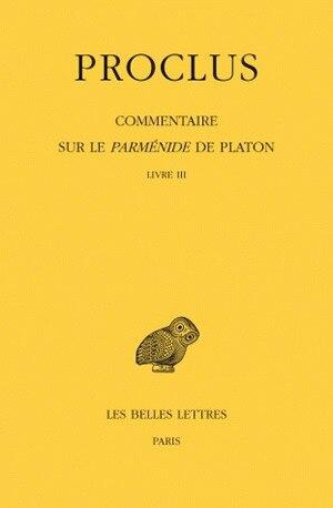 Commentaire sur Parménide de Platon t. III, livre 3 [2 volumes] by Proclus
