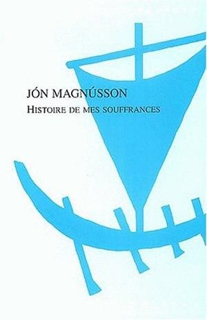 Histoire de mes souffrances by Jon Magnusson