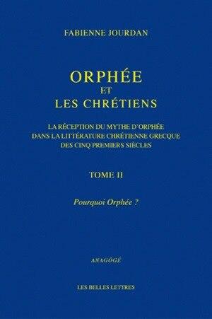 Orphée et les chrétiens, t. 02 by Fabienne Jourdan