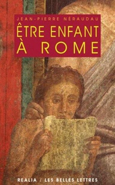 Etre enfant à Rome by Jean-Pierre Néraudau
