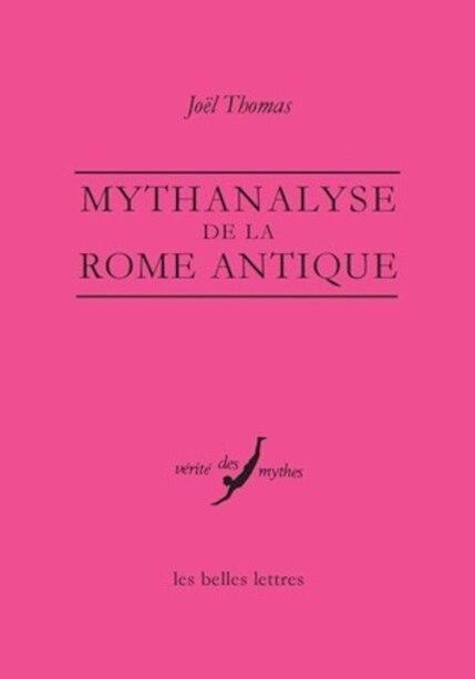 Mythanalyse de la Rome antique by Joël Thomas