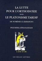 Lutte pour l'orthodoxie dans le platonisme tardif (La)