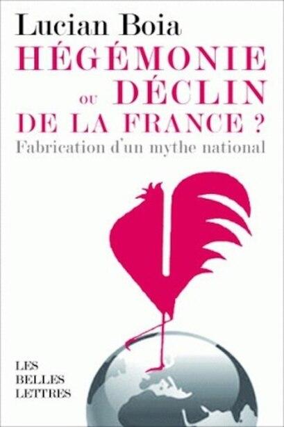 Hégémonie ou déclin de la France? by Lucian Boia