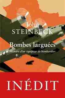 Bombes larguées: Histoire d'un équipage de bombardier by John Steinbeck