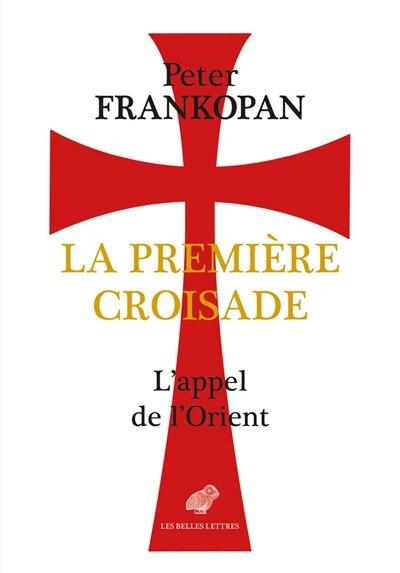Première croisade (La): Appel de l'Orient (L') by Peter Frankopan