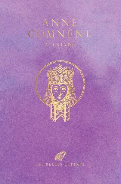 Alexiade: Règne de l'empereur Alexis Ier Comnène (1081-1118) by Anne Comnène