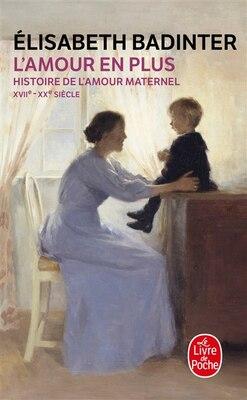 Book AMOUR EN PLUS : HISTOIRE DE L'AMOUR MATERNEL... by Elisabeth Badinter