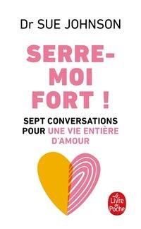 SERRE-MOI FORT! SEPT CONVERSATIONS POUR UNE VIE ENTIÈRE D'AMOUR