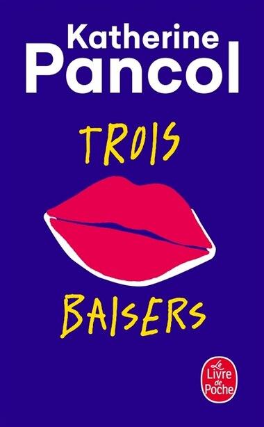 TROIS BAISERS de Katherine Pancol