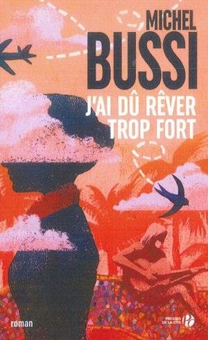 J'AI DU REVER TROP FORT by Michel Bussi