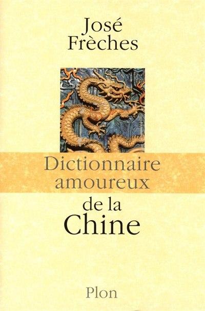 Dictionnaire amoureux de la Chine de José Frèches