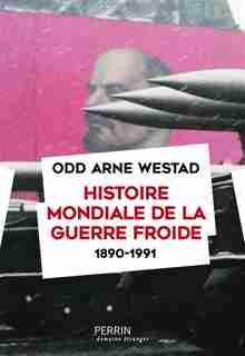 HISTOIRE DE LA GUERRE FROIDE (1890-1991) de Odd Arne Westad