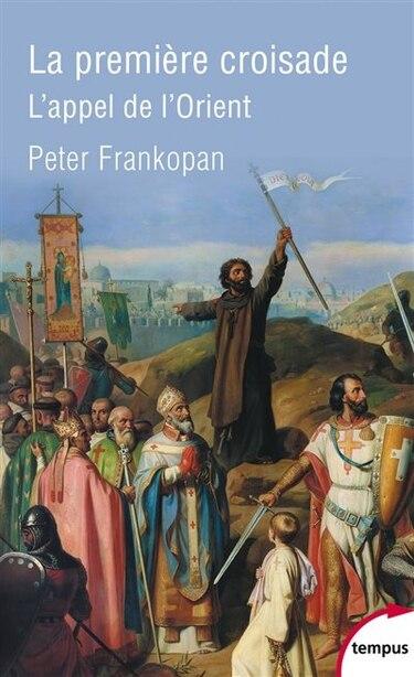 La première croisade : l'appel de l'Orient by Peter Frankopan