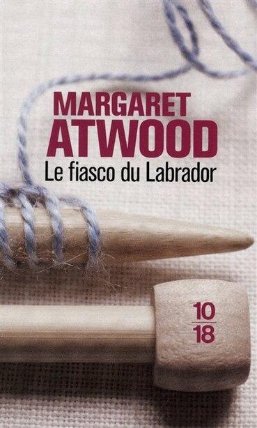 FIASCO DU LABRADOR -LE de Margaret Atwood