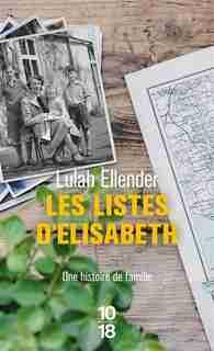 Les listes d'Elisabeth : une histoire de famille : récit de Lulah Ellender
