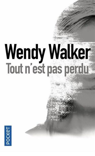 Tout n'est pas perdu by Wendy Walker